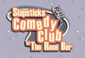 01/18/20 Slapsticks Comedy Club at the Rose Bar & Grille!