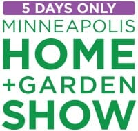 Minneapolis Home + Garden Show - Two tickets for the price of one!