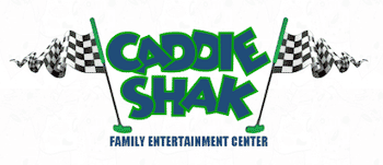 Caddie Shak Family Entertainment Center!