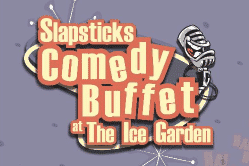 Slapsticks Comedy Buffet at the Ice Garden on November 16th!