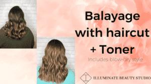 Illuminate Beauty Studio - Balayage with Haircut & Toner
